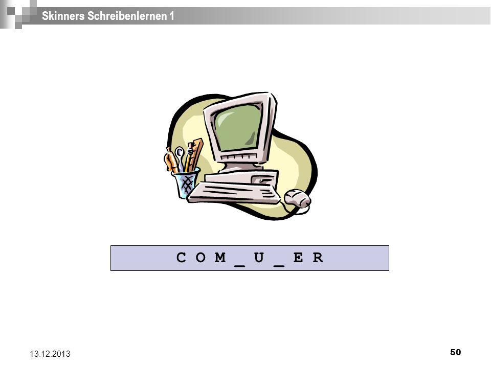 50 13.12.2013 Skinners Schreibenlernen 1 C O M _ U _ E R