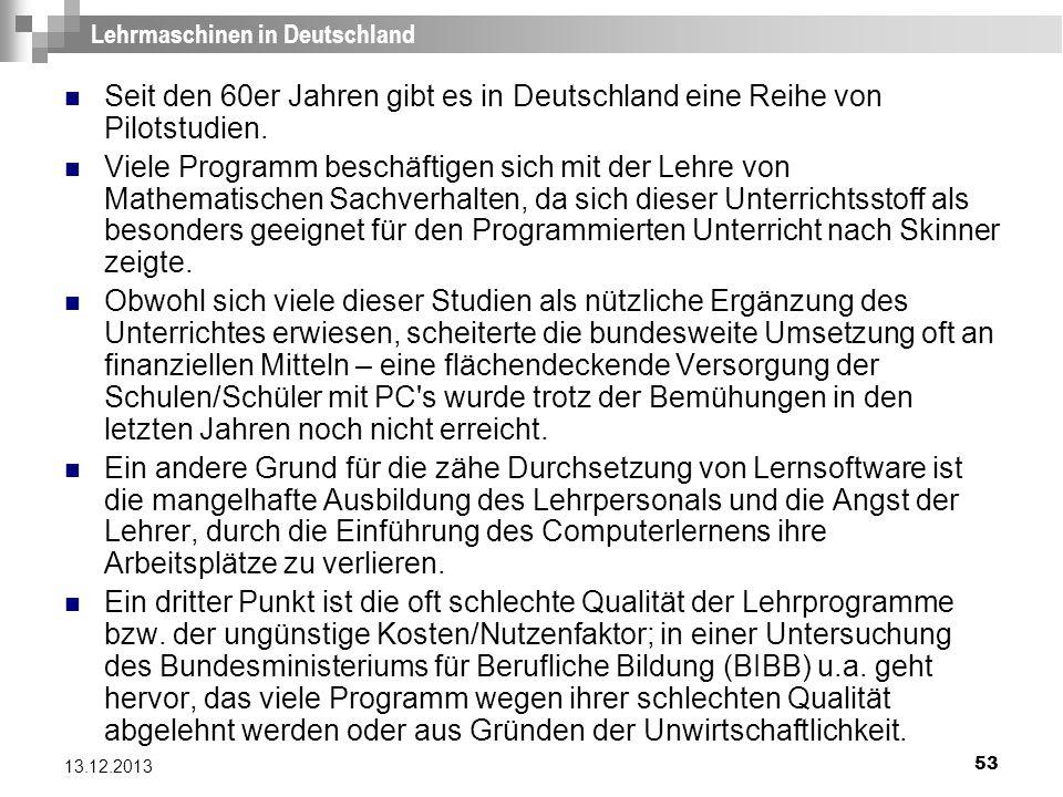 53 13.12.2013 Lehrmaschinen in Deutschland Seit den 60er Jahren gibt es in Deutschland eine Reihe von Pilotstudien. Viele Programm beschäftigen sich m