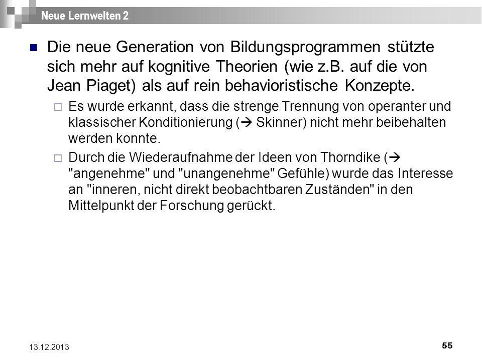 55 13.12.2013 Neue Lernwelten 2 Die neue Generation von Bildungsprogrammen stützte sich mehr auf kognitive Theorien (wie z.B. auf die von Jean Piaget)