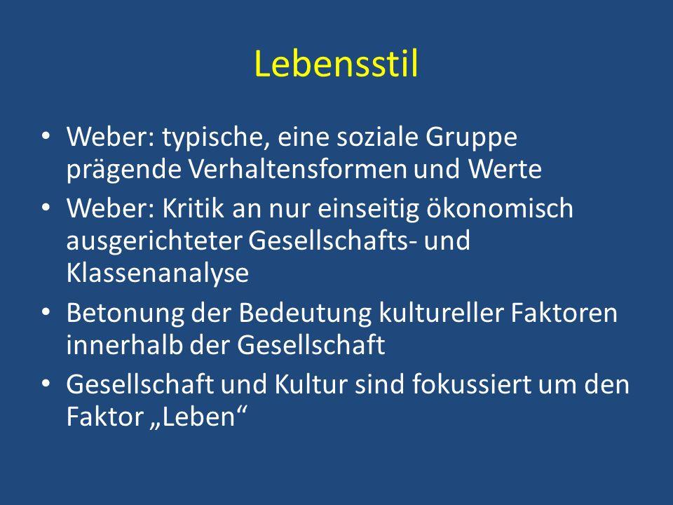 Lebensstil Weber: typische, eine soziale Gruppe prägende Verhaltensformen und Werte Weber: Kritik an nur einseitig ökonomisch ausgerichteter Gesellsch