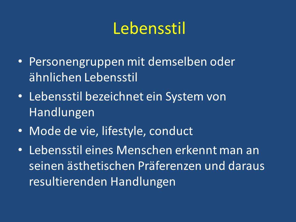 Lebensstil Personengruppen mit demselben oder ähnlichen Lebensstil Lebensstil bezeichnet ein System von Handlungen Mode de vie, lifestyle, conduct Leb