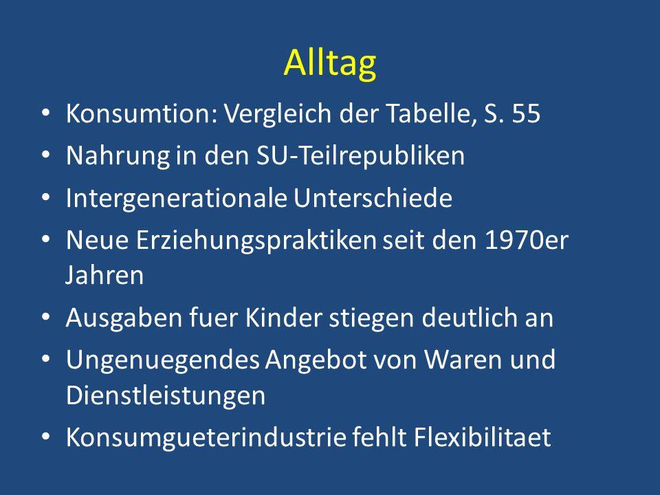 Alltag Konsumtion: Vergleich der Tabelle, S. 55 Nahrung in den SU-Teilrepubliken Intergenerationale Unterschiede Neue Erziehungspraktiken seit den 197