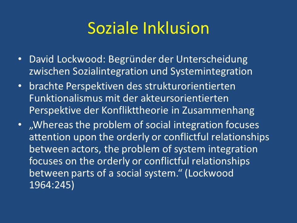 Soziale Inklusion David Lockwood: Begründer der Unterscheidung zwischen Sozialintegration und Systemintegration brachte Perspektiven des strukturorien