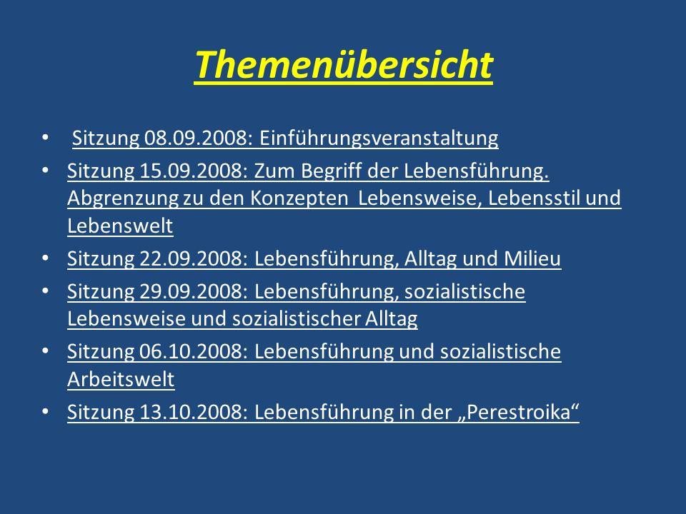 Themenübersicht Sitzung 27.10.2008: Lebensführung und Gender Sitzung 03.11.2008: Lebensführung und Wohnen im Sozialismus Sitzung 10.11.