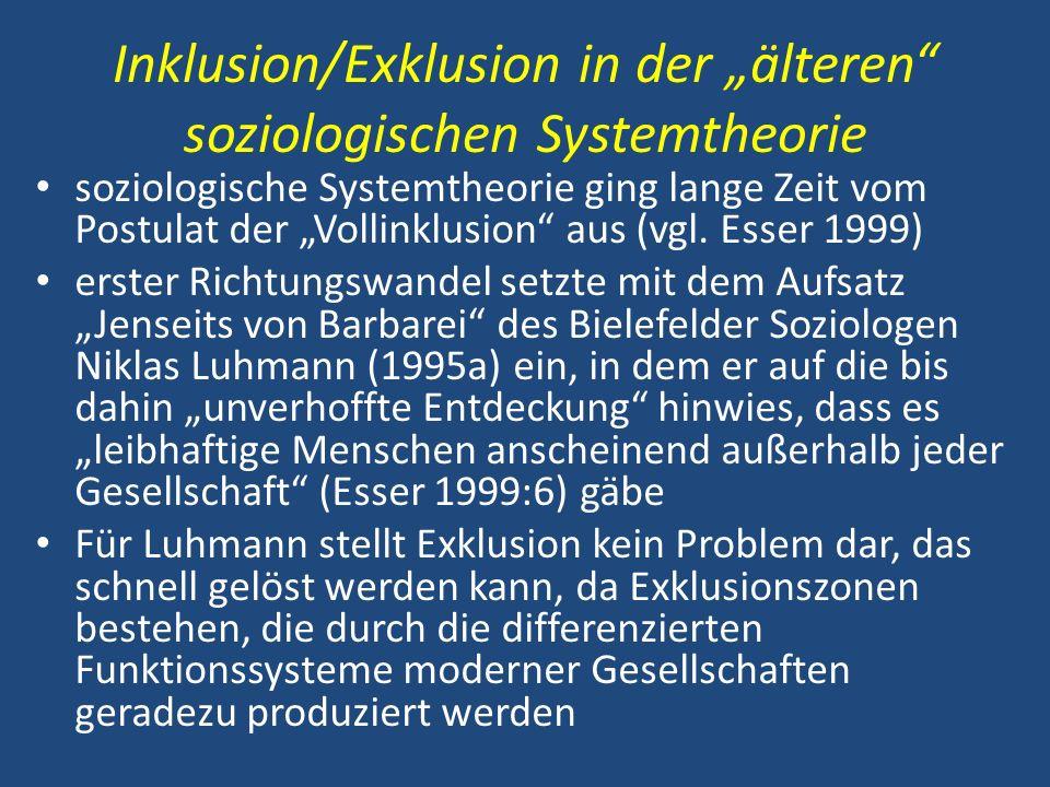 Inklusion/Exklusion in der älteren soziologischen Systemtheorie soziologische Systemtheorie ging lange Zeit vom Postulat der Vollinklusion aus (vgl. E