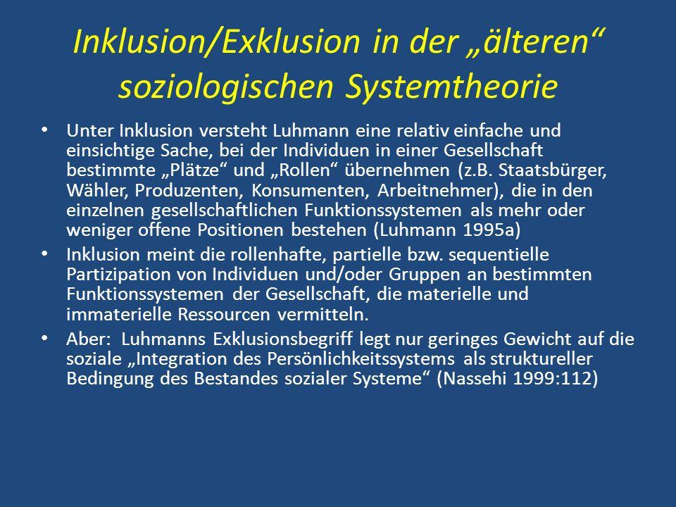 Inklusion/Exklusion in der älteren soziologischen Systemtheorie Unter Inklusion versteht Luhmann eine relativ einfache und einsichtige Sache, bei der