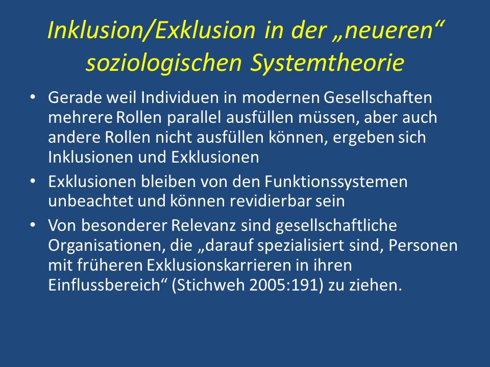 Inklusion/Exklusion in der neueren soziologischen Systemtheorie Gerade weil Individuen in modernen Gesellschaften mehrere Rollen parallel ausfüllen mü