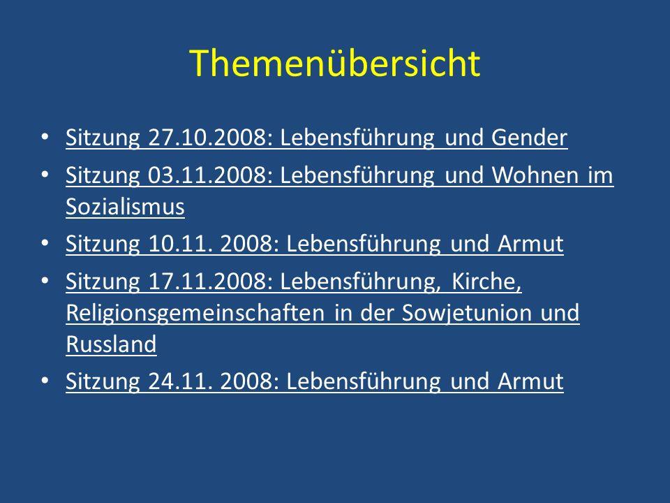 Themenübersicht Sitzung 27.10.2008: Lebensführung und Gender Sitzung 03.11.2008: Lebensführung und Wohnen im Sozialismus Sitzung 10.11. 2008: Lebensfü