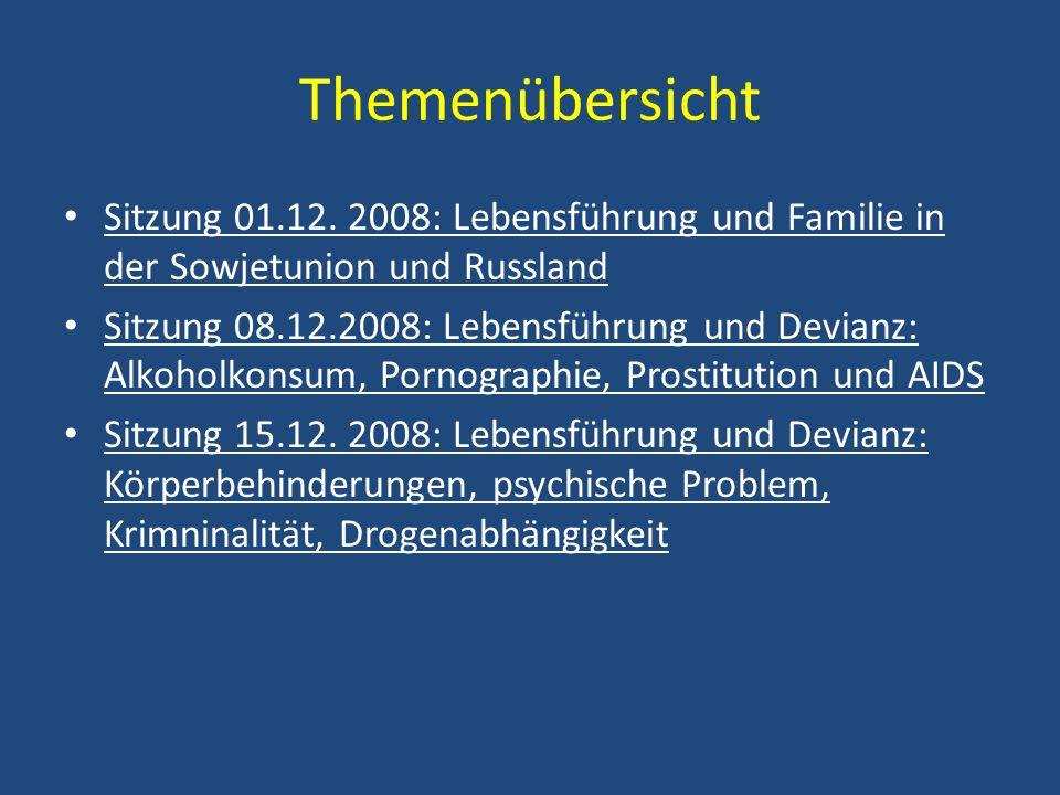 Themenübersicht Sitzung 01.12. 2008: Lebensführung und Familie in der Sowjetunion und Russland Sitzung 08.12.2008: Lebensführung und Devianz: Alkoholk