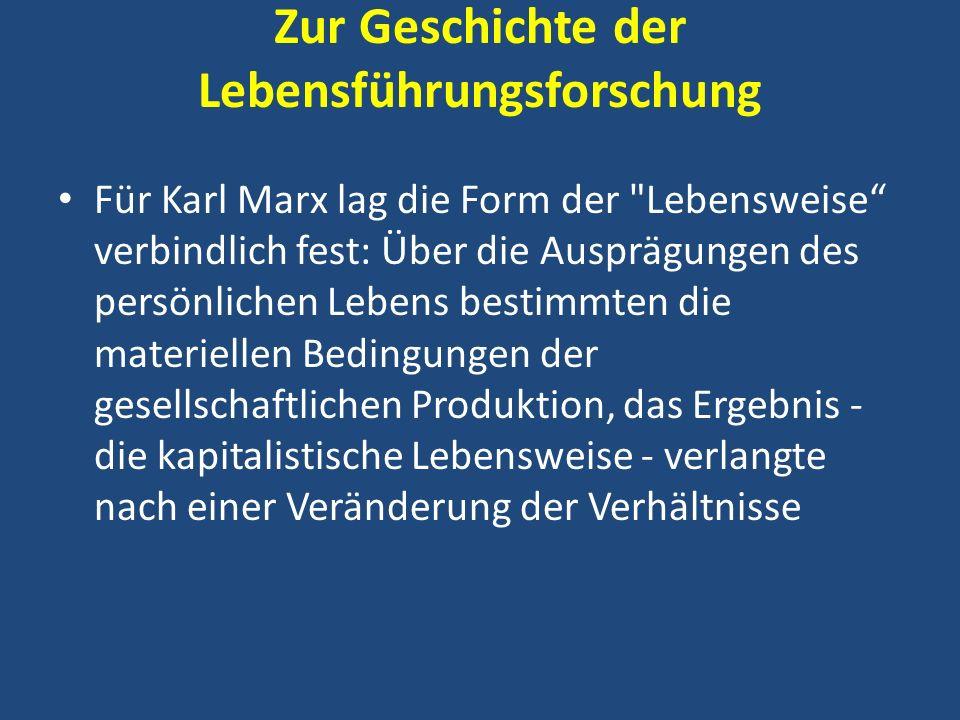 Zur Geschichte der Lebensführungsforschung Für Karl Marx lag die Form der