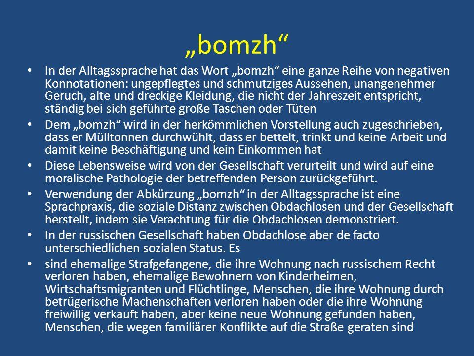 bomzh In der Alltagssprache hat das Wort bomzh eine ganze Reihe von negativen Konnotationen: ungepflegtes und schmutziges Aussehen, unangenehmer Geruc