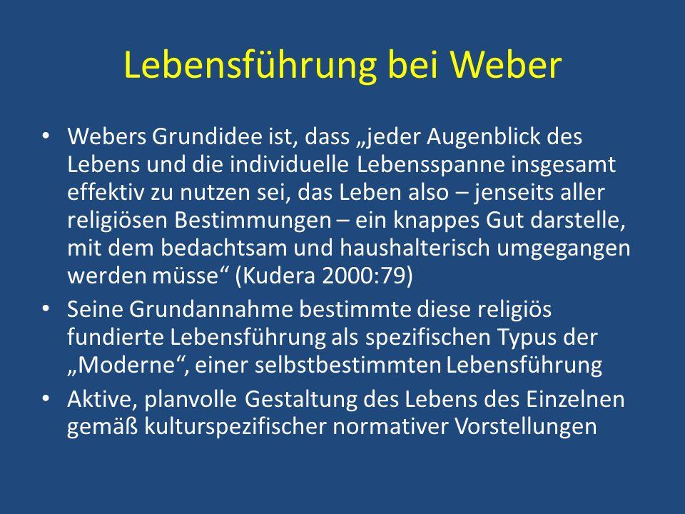 Lebensführung bei Weber Webers Grundidee ist, dass jeder Augenblick des Lebens und die individuelle Lebensspanne insgesamt effektiv zu nutzen sei, das