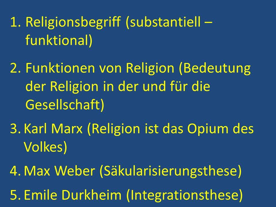 1.Religionsbegriff (substantiell – funktional) 2.Funktionen von Religion (Bedeutung der Religion in der und für die Gesellschaft) 3.Karl Marx (Religio