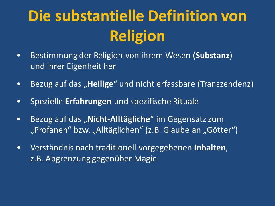 Die substantielle Definition von Religion Bestimmung der Religion von ihrem Wesen (Substanz) und ihrer Eigenheit her Bezug auf das Heilige und nicht e