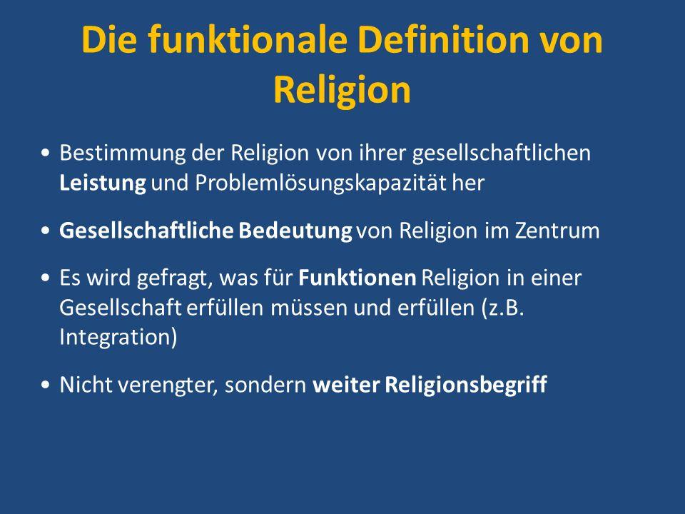 Die funktionale Definition von Religion Bestimmung der Religion von ihrer gesellschaftlichen Leistung und Problemlösungskapazität her Gesellschaftlich