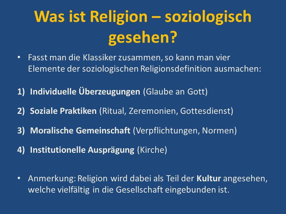 Was ist Religion – soziologisch gesehen? Fasst man die Klassiker zusammen, so kann man vier Elemente der soziologischen Religionsdefinition ausmachen: