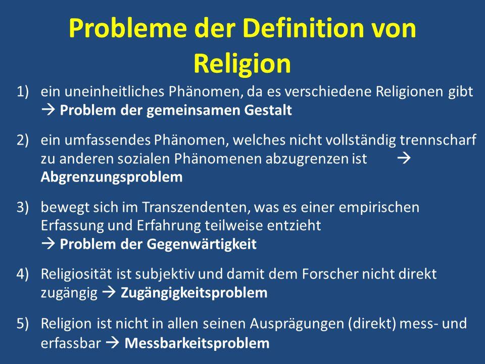 Probleme der Definition von Religion 1)ein uneinheitliches Phänomen, da es verschiedene Religionen gibt Problem der gemeinsamen Gestalt 2)ein umfassen