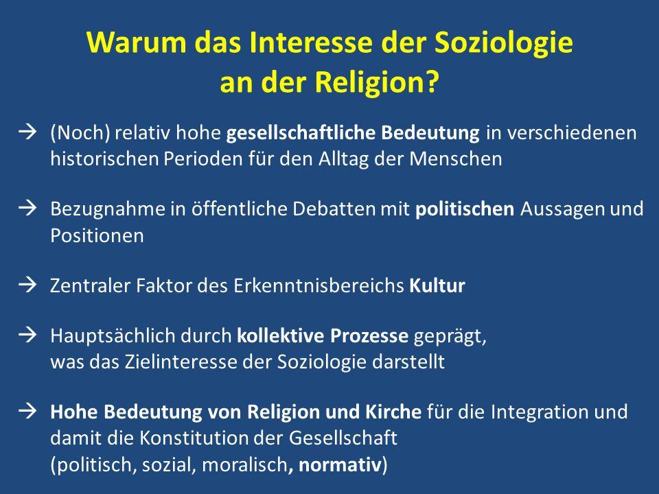 Warum das Interesse der Soziologie an der Religion? (Noch) relativ hohe gesellschaftliche Bedeutung in verschiedenen historischen Perioden für den All