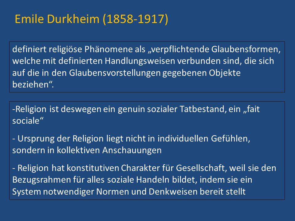 Emile Durkheim (1858-1917) definiert religiöse Phänomene als verpflichtende Glaubensformen, welche mit definierten Handlungsweisen verbunden sind, die