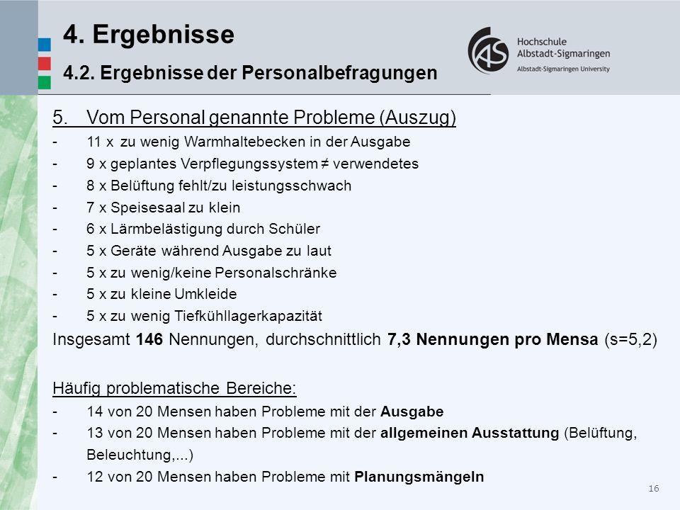 16 4. Ergebnisse 4.2. Ergebnisse der Personalbefragungen 5.Vom Personal genannte Probleme (Auszug) -11 xzu wenig Warmhaltebecken in der Ausgabe -9 x g