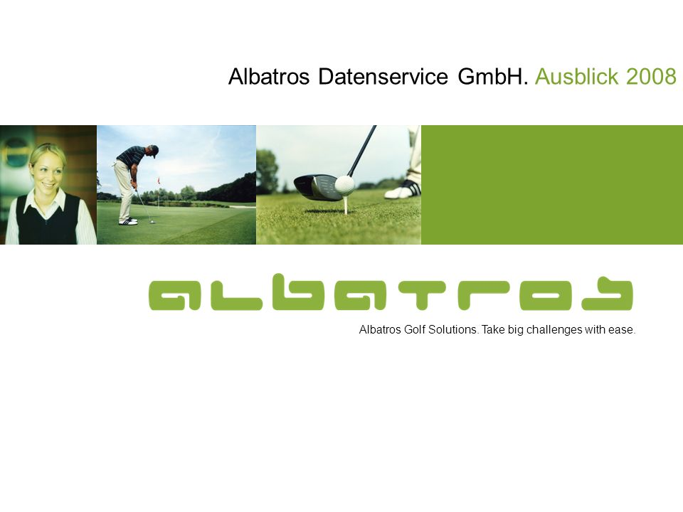 Albatros Golf Solutions. Take big challenges with ease. Albatros Datenservice GmbH. Ausblick 2008