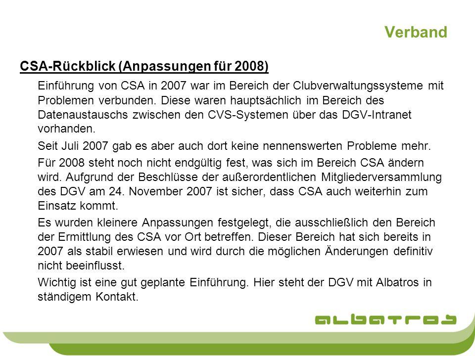 Verband CSA-Rückblick (Anpassungen für 2008) Einführung von CSA in 2007 war im Bereich der Clubverwaltungssysteme mit Problemen verbunden. Diese waren