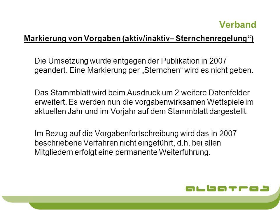 Verband Markierung von Vorgaben (aktiv/inaktiv– Sternchenregelung) Die Umsetzung wurde entgegen der Publikation in 2007 geändert. Eine Markierung per