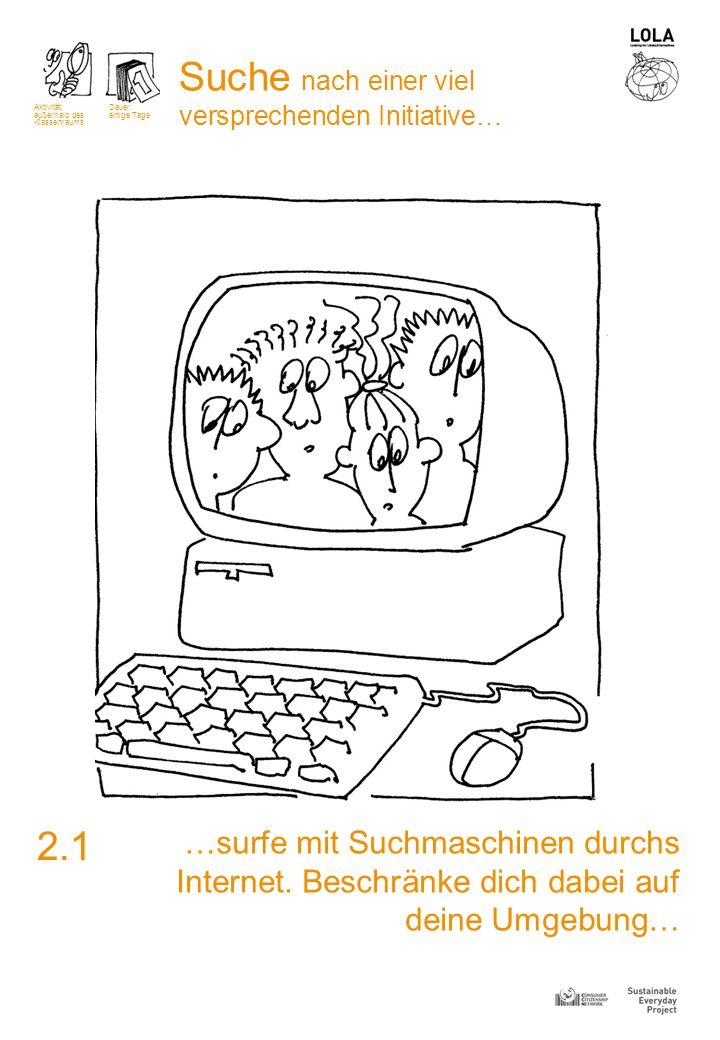 …surfe mit Suchmaschinen durchs Internet. Beschränke dich dabei auf deine Umgebung… 2.1 Suche nach einer viel versprechenden Initiative… Aktivität auß