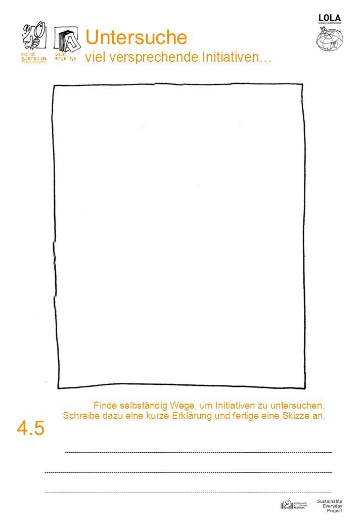 4.5 Finde selbständig Wege, um Initiativen zu untersuchen. Schreibe dazu eine kurze Erklärung und fertige eine Skizze an. Aktivität außerhalb des Klas