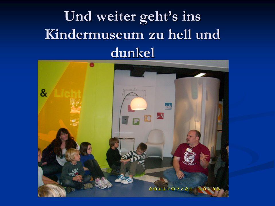 Und weiter gehts ins Kindermuseum zu hell und dunkel
