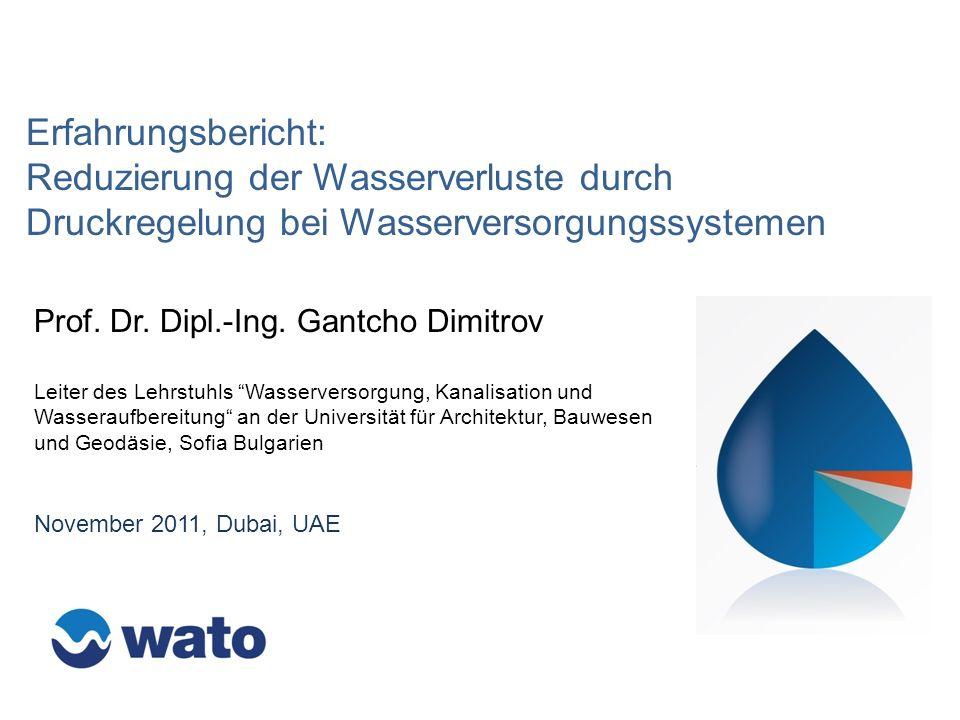 Erfahrungsbericht: Reduzierung der Wasserverluste durch Druckregelung bei Wasserversorgungssystemen November 2011, Dubai, UAE Prof. Dr. Dipl.-Ing. Gan