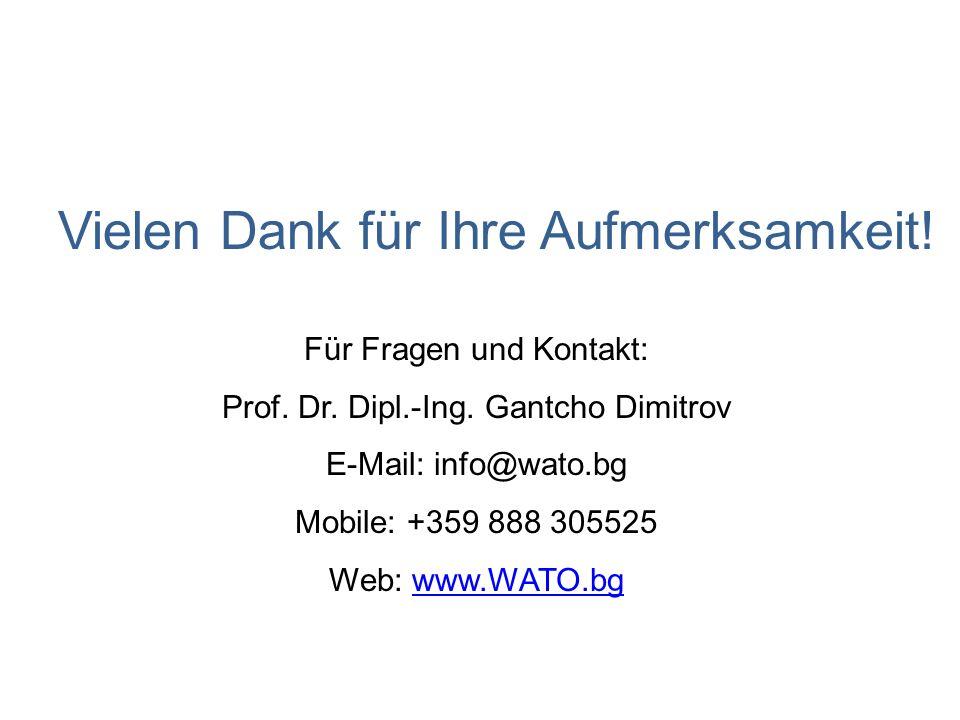 Für Fragen und Kontakt: Prof. Dr. Dipl.-Ing. Gantcho Dimitrov E-Mail: info@wato.bg Mobile: +359 888 305525 Web: www.WATO.bgwww.WATO.bg Vielen Dank für