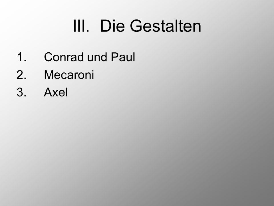 III.Die Gestalten 1.Conrad und Paul 2.Mecaroni 3.Axel