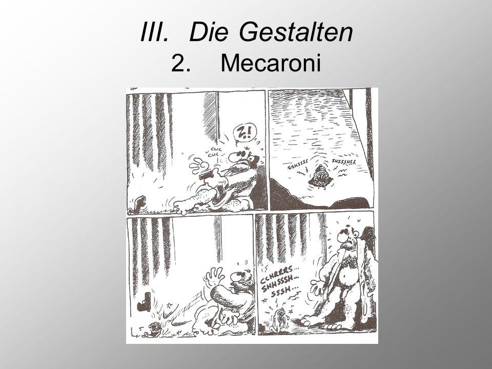 III.Die Gestalten 2.Mecaroni