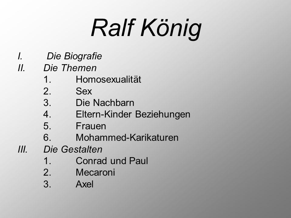 Ralf König I.Die Biografie II.Die Themen 1.Homosexualität 2.Sex 3.Die Nachbarn 4.Eltern-Kinder Beziehungen 5.Frauen 6.Mohammed-Karikaturen III.Die Ges