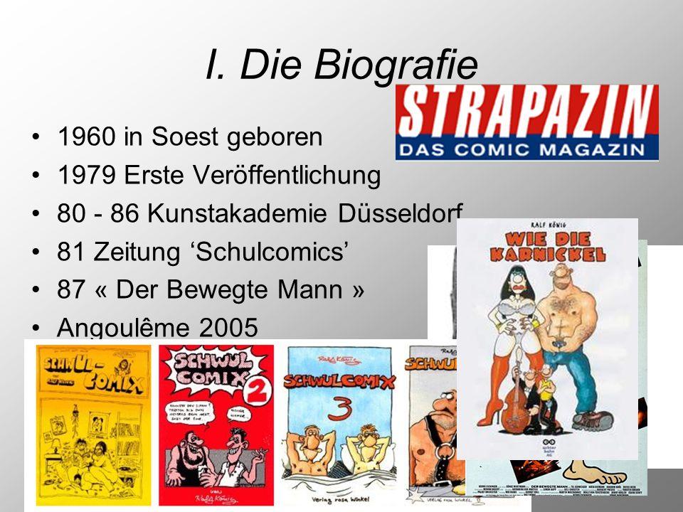 I. Die Biografie 1960 in Soest geboren 1979 Erste Veröffentlichung 80 - 86 Kunstakademie Düsseldorf 81 Zeitung Schulcomics 87 « Der Bewegte Mann » Ang