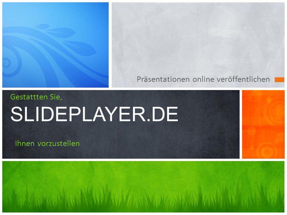 Präsentationen online veröffentlichen Gestattten Sie, SLIDEPLAYER.DE Ihnen vorzustellen