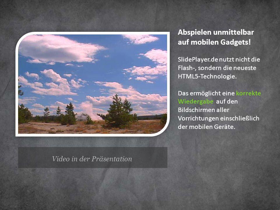 Video in der Präsentation Abspielen unmittelbar auf mobilen Gadgets! SlidePlayer.de nutzt nicht die Flash-, sondern die neueste HTML5-Technologie. Das