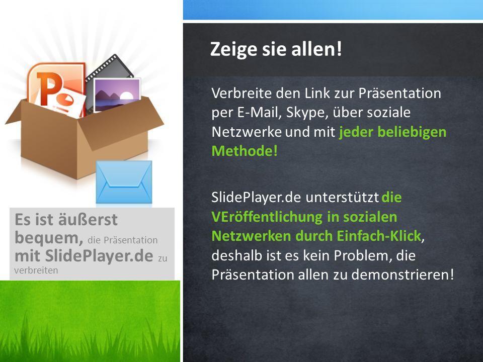 Verbreite den Link zur Präsentation per E-Mail, Skype, über soziale Netzwerke und mit jeder beliebigen Methode! SlidePlayer.de unterstützt die VEröffe