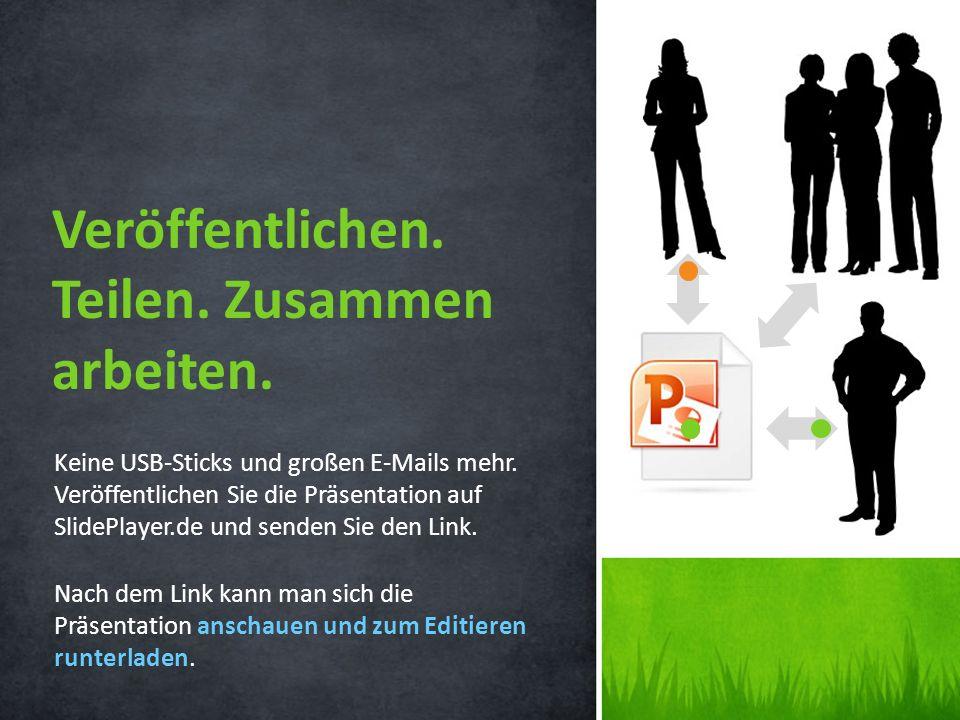Keine USB-Sticks und großen E-Mails mehr. Veröffentlichen Sie die Präsentation auf SlidePlayer.de und senden Sie den Link. Nach dem Link kann man sich