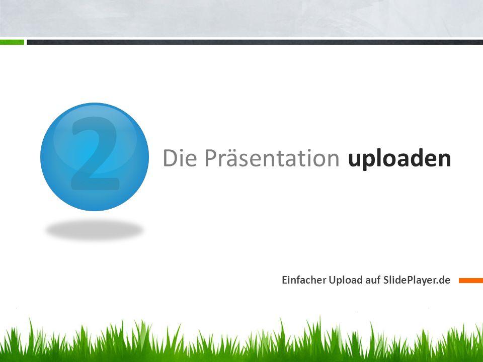 2 Die Präsentation uploaden Einfacher Upload auf SlidePlayer.de