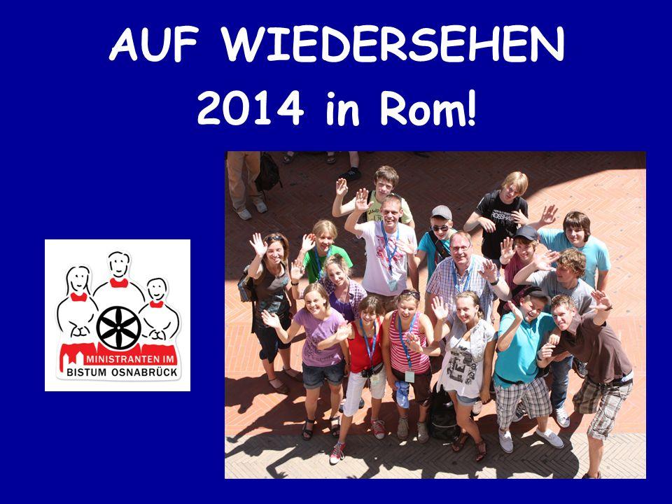 AUF WIEDERSEHEN 2014 in Rom!