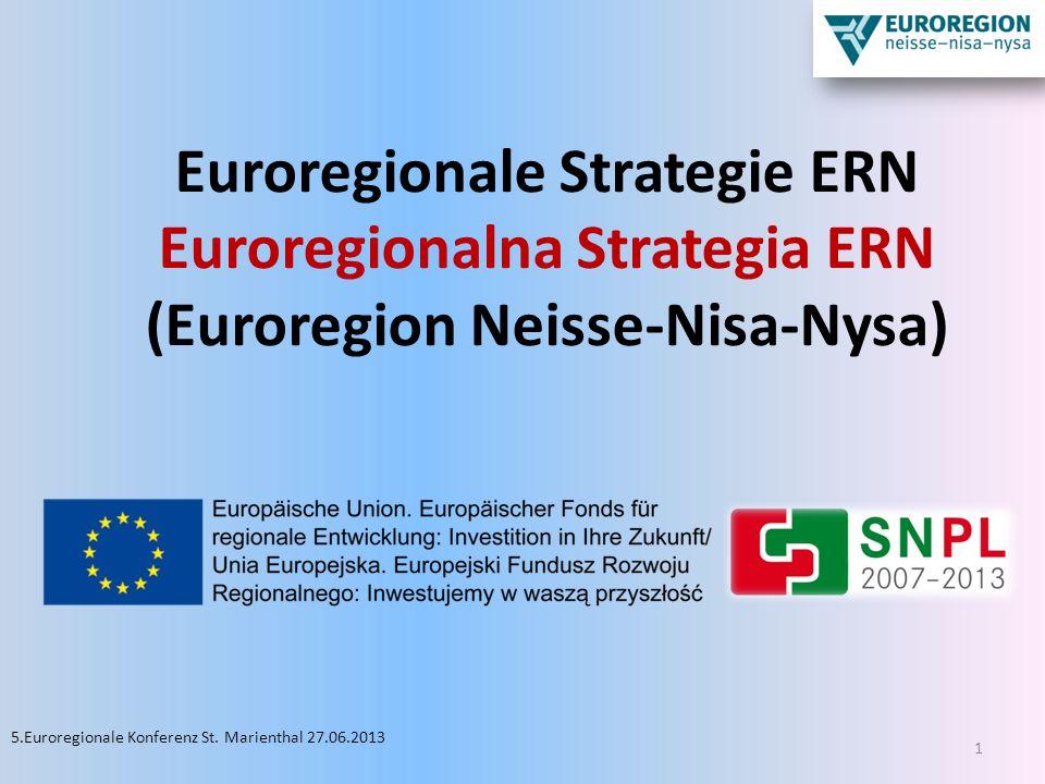 Euroregionale Strategie ERN Euroregionalna Strategia ERN (Euroregion Neisse-Nisa-Nysa) 1 5.Euroregionale Konferenz St. Marienthal 27.06.2013