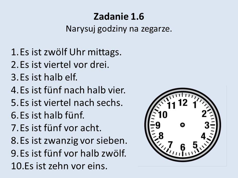 Zadanie 1.6 Narysuj godziny na zegarze. 1.Es ist zwölf Uhr mittags.