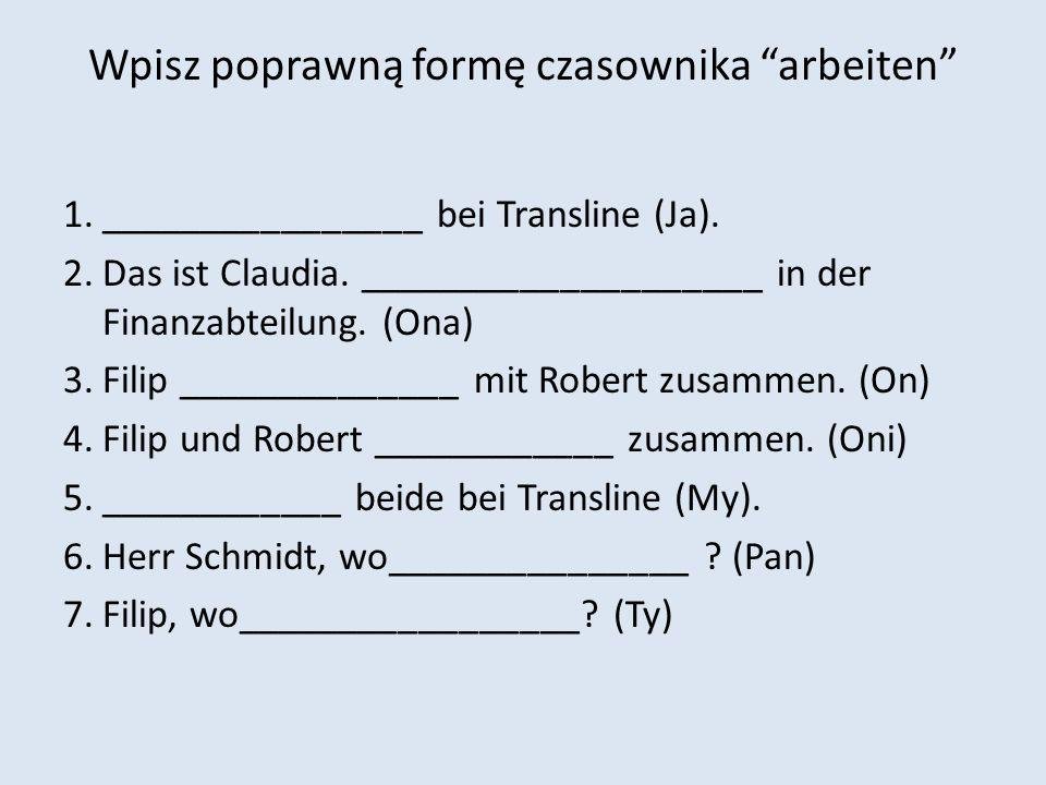 Wpisz poprawną formę czasownika arbeiten 1.________________ bei Transline (Ja).