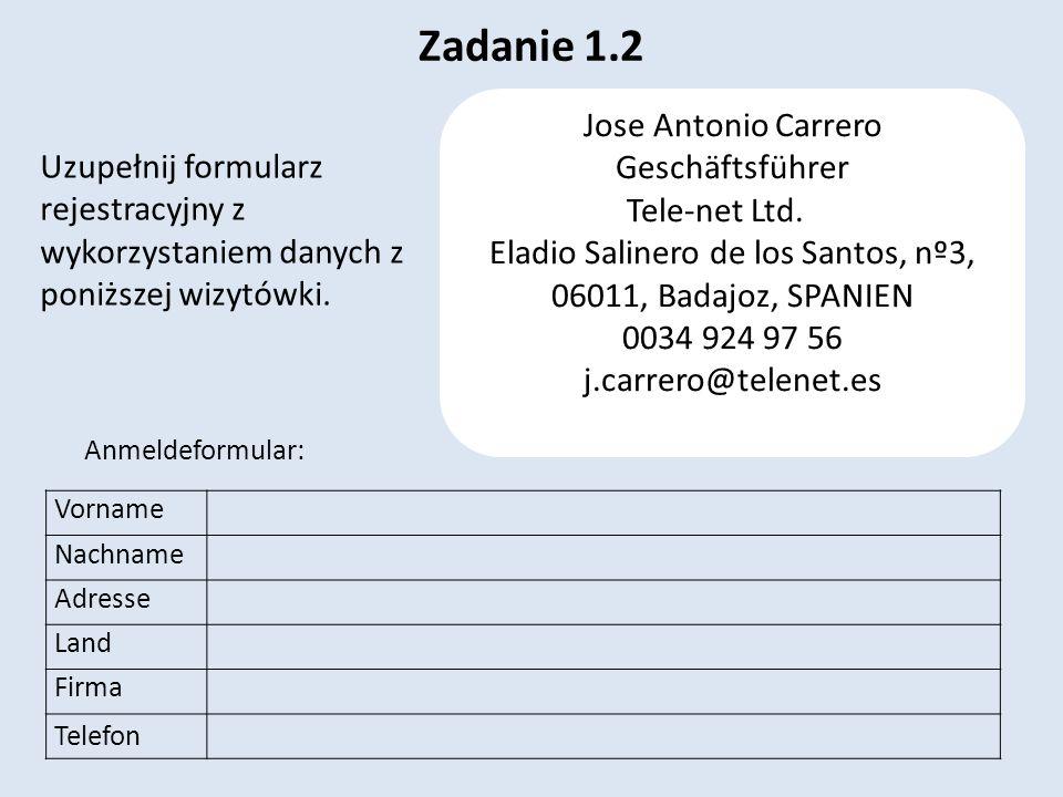 Zadanie 1.2 Vorname Nachname Adresse Land Firma Telefon Jose Antonio Carrero Geschäftsführer Tele-net Ltd. Eladio Salinero de los Santos, nº3, 06011,