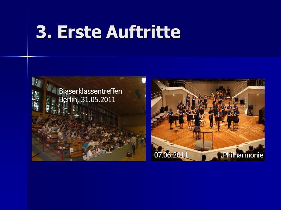 3. Erste Auftritte Bläserklassentreffen Berlin, 31.05.2011 07.06.2011Philharmonie