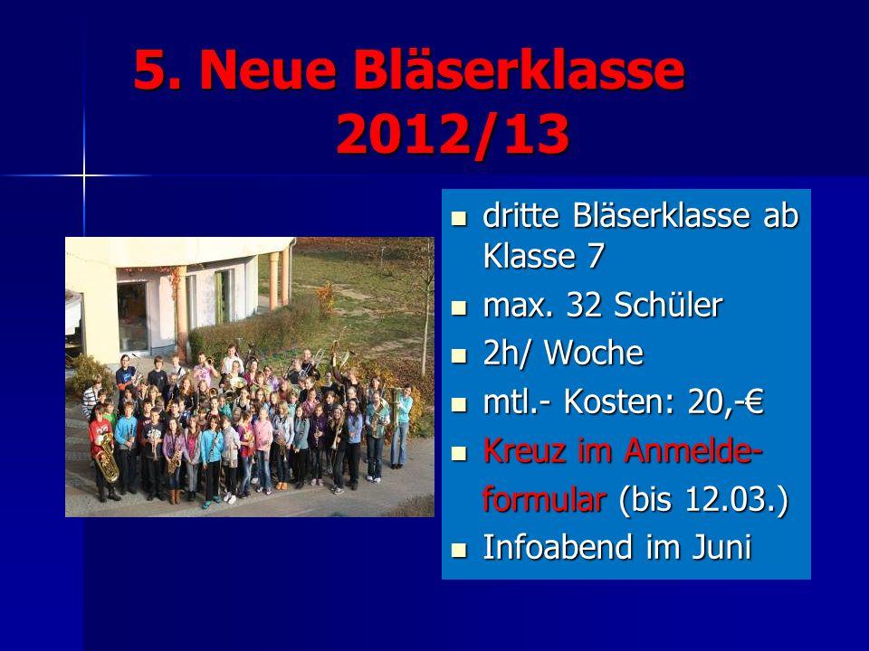 5. Neue Bläserklasse 2012/13 5. Neue Bläserklasse 2012/13 dritte Bläserklasse ab Klasse 7 dritte Bläserklasse ab Klasse 7 max. 32 Schüler max. 32 Schü