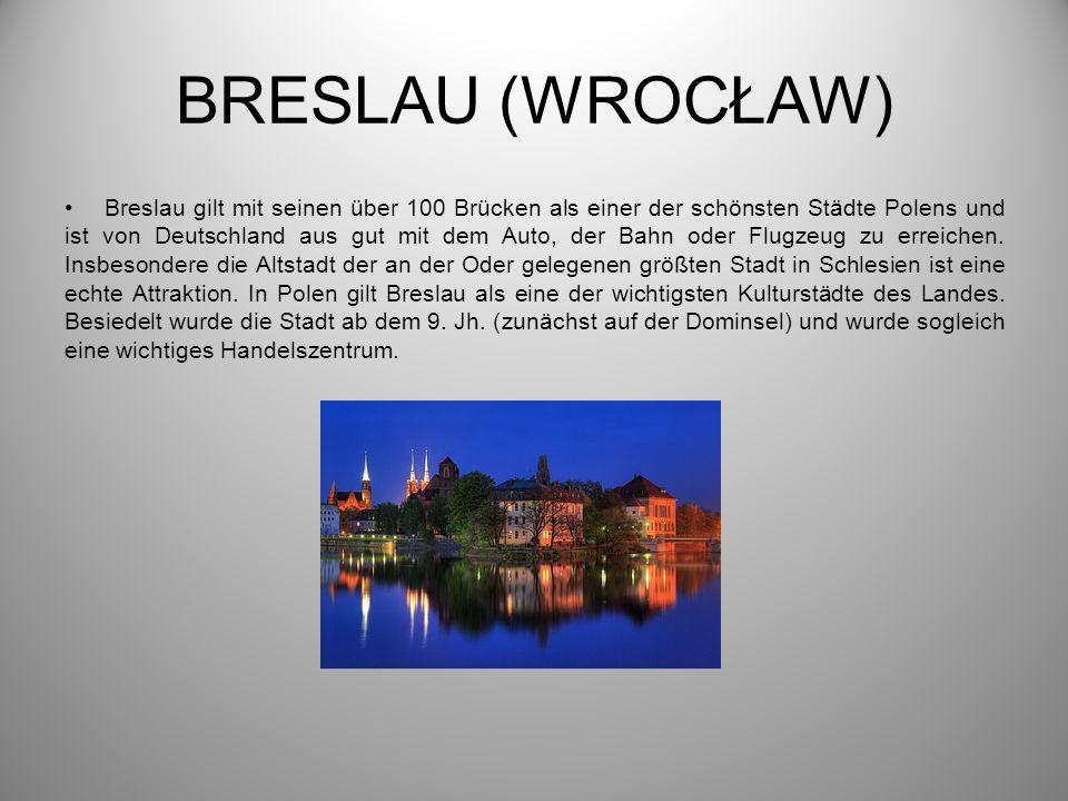 BRESLAU (WROCŁAW) Breslau gilt mit seinen über 100 Brücken als einer der schönsten Städte Polens und ist von Deutschland aus gut mit dem Auto, der Bahn oder Flugzeug zu erreichen.