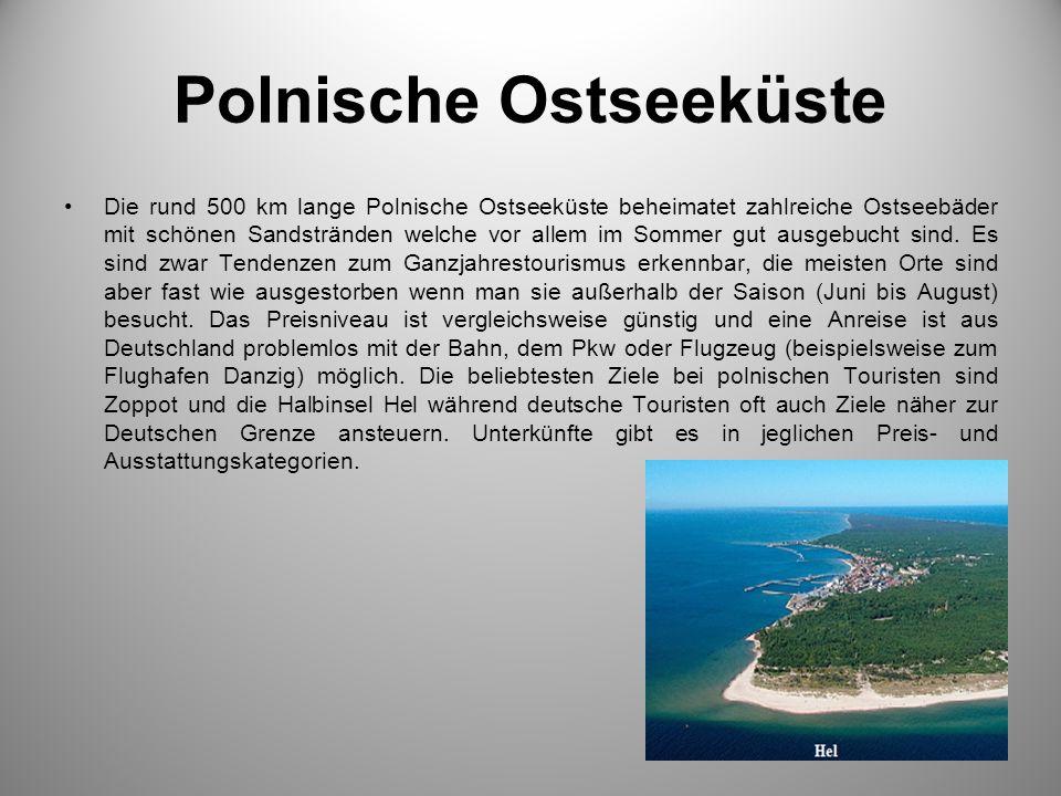 Polnische Ostseeküste Die rund 500 km lange Polnische Ostseeküste beheimatet zahlreiche Ostseebäder mit schönen Sandstränden welche vor allem im Sommer gut ausgebucht sind.